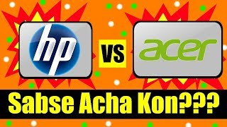 Acer vs Hp - (Which is better, Ultimate Fight) Small detailed report 2018 | Karan Soni