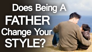 Does Being a Father Change Your Style? Dad