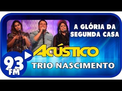 Trio Nascimento - A GLÓRIA DA SEGUNDA CASA - Acústico 93 - AO VIVO - Setembro de 2013