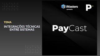 PayCast #01 - Integrações técnicas entre sistemas