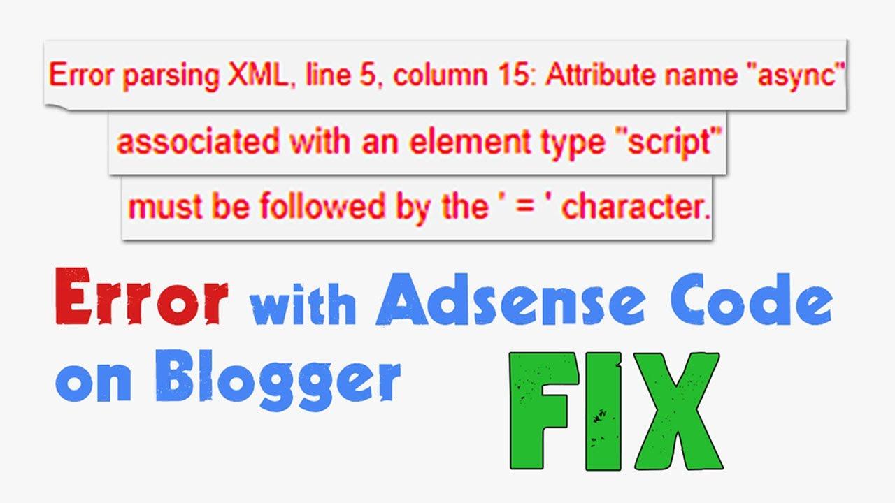 How to FIX Error parsing XML ERROR while placing Adsense Code