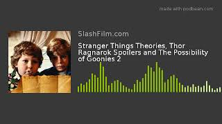 Stranger Things Theories, Thor Ragnarok Spoilers and The Possibility of Goonies 2