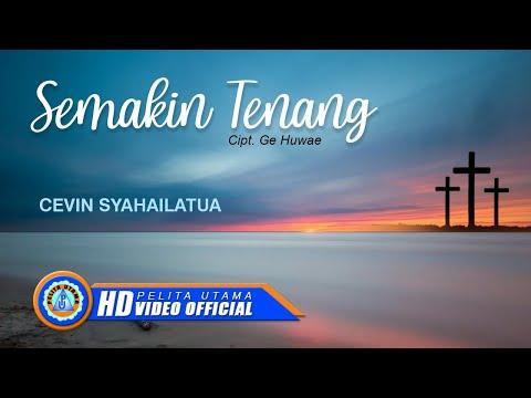 Cevin Syahailatua - SEMAKIN TENANG