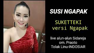 SUSI NGAPAK-SUKETTEKI versi NGAPAK(GOOD AUDIO)