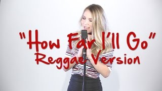 How Far I'll Go - Alessia Cara (Reggae Version by Mariel)