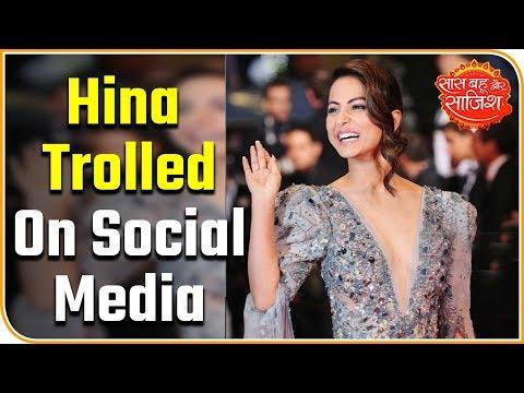 Hina Khan Trolled On Social Media For Appearing In Cannes 2019 | Saas Bahu Aur Saazish