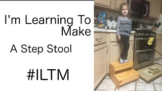 I'm Learning To Make A Step Stool
