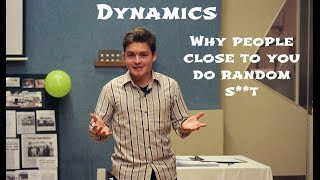 People Dynamics: Why People Close To You Do Random S**t