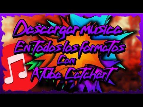 COMO DESCARGAR MUSICA CON ATUBE CATCHER 2017 BIEN EXPLICADO!!!!