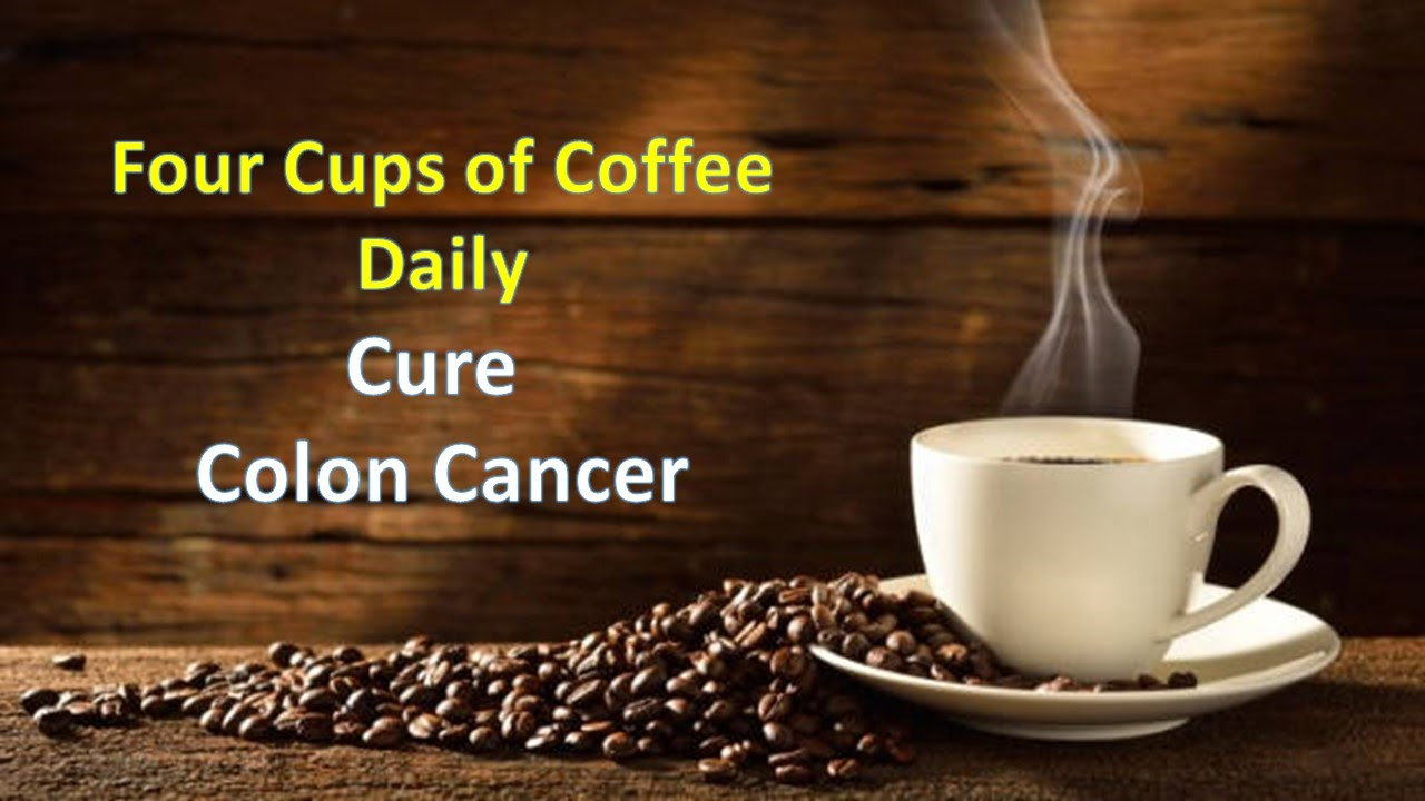 Four Cups Of Coffee Daily May Cure Colon Youtube