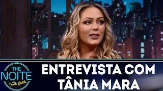 Entrevista com Tânia Mara |  The Noite (13/04/18)