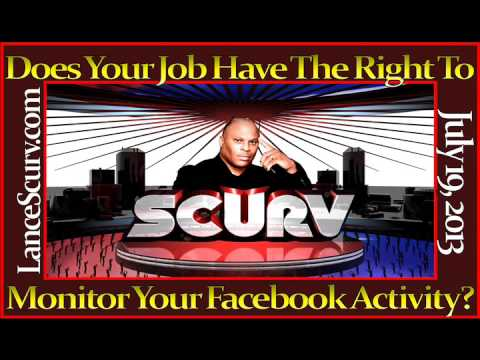 Does Your Job Have The Right To Monitor Your Facebook Activity? - The LanceScurv Show