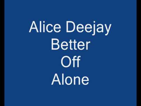 Alice Deejay  Better Off Alone