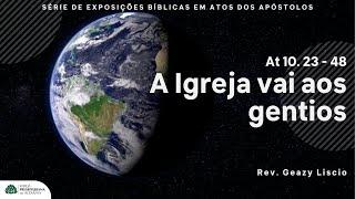Atos 10. 23 - 48 | A Igreja vai aos gentios | Rev. Geazy Liscio