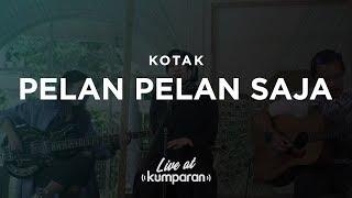 Kotak - Pelan Pelan Saja | Live at kumparan
