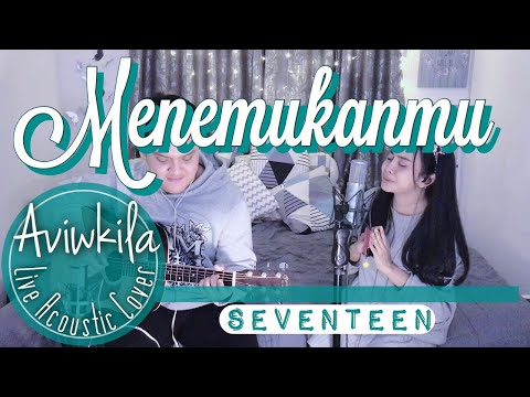 Seventeen - Menemukanmu (Live Acoustic Cover By Aviwkila)