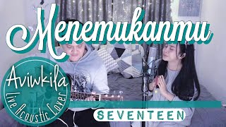 Seventeen - Menemukanmu (Live Acoustic Cover by Aviwkila) mp3