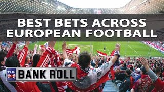 Best bets across european football | the bankroll | w/c fri 19th may