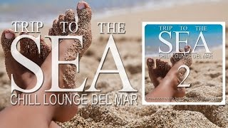 Trip To The Sea 2 (Chill Lounge Del Mar) Mix Tape near St. Malo Bretagne France (Full HD)