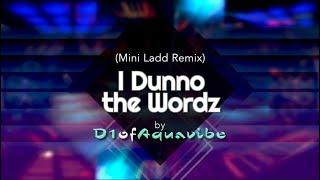 I Dunno the Wordz (Mini Ladd Remix) - D1ofAquavibe