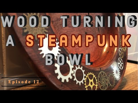 Wood Turning A Steam Punk Themed Bowl