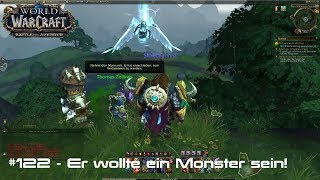 WoW: Battle for Azeroth 🌍 #122 - Er wollte ein Monster sein!
