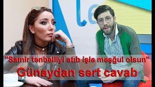 """""""Samir tənbəlliyi atıb işlə məşğul olsun"""" - Günaydan sərt cavab"""