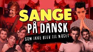 SANGE PÅ DANSK SOM IKKE BLEV TIL NOGET (Shape of You, Closer, P!ATD, Dirty Laundry, Pong Dance)
