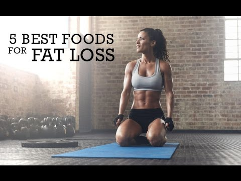 5 Best Foods for Fat Loss (FOODS YOU MUST EAT!!)