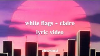 white flags - clairo lyric video