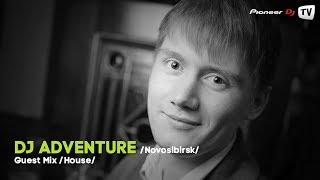 DJ Adventure (Nsk) (House) ► Guest Mix @ Pioneer DJ TV
