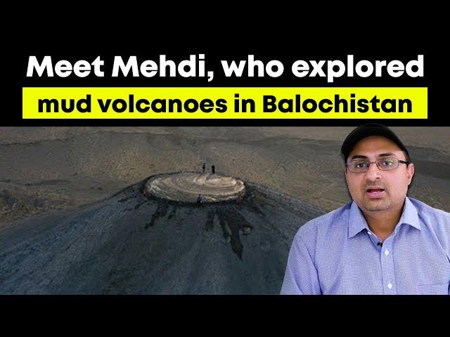 Meet Mehdi who explored mud volcanoes in Balochistan