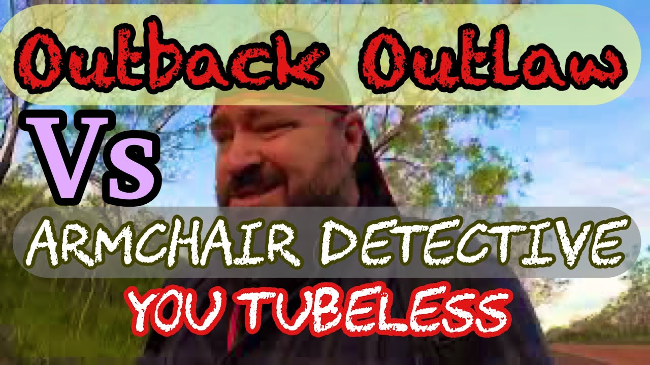Outback Outlaw Vs Armchair Detective You Tubeless for violating terms and conditions. Bad bad boy!!