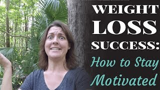 Weight Loss Success: How to Stay Motivated