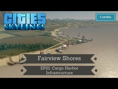 Let's Play Cities Skylines: Fairview Shores EP21 - Cargo Harbor Infrastructure
