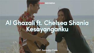 Lirik Lagu Al Ghazali ft. Chelsea Shania - Kesayanganku (OST. Samudra Cinta)