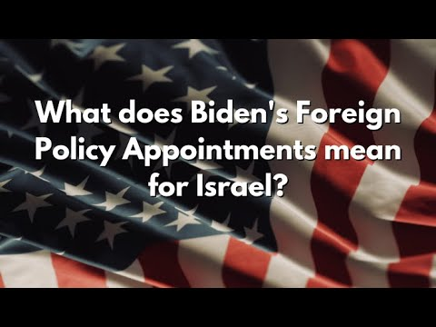 Behind The Headlines - What Does Bidens Foreign Policy Appointments Mean For Israel
