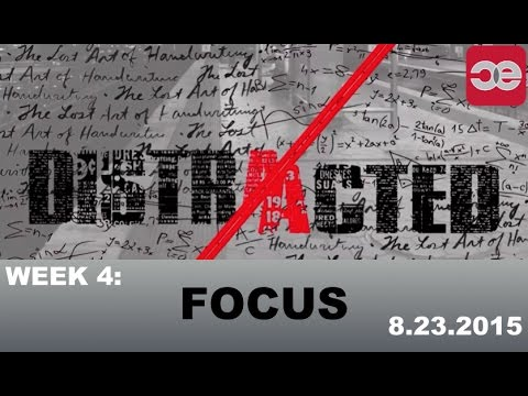 Distracted, Week 4: Focus (8.23.15)