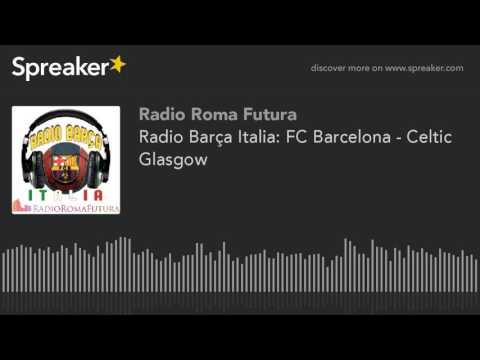 Radio Barça Italia: FC Barcelona - Celtic Glasgow (part 6 di 12)