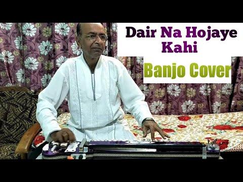 Dair Na Hojaye Kahi ( Heena ) Banjo Cover Ustad Yusuf Darbar