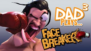 Dad³ Plays... FaceBreaker