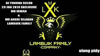DJ YONUHA SCLUB 29 JUN 2K19 MR IRWANMR ANDRI SILABAN LAMBUIK FAMILY LAMBUIKSANAK
