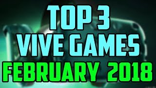 Top 3 HTC Vive Games February 2018