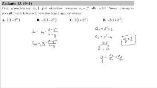 Matura czerwiec 2015 zadanie 13 Ciąg geometryczny (an) jest określony wzorem an=2^n dla n≥1. Suma