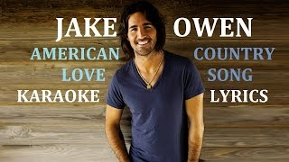 JAKE OWEN - AMERICAN COUNTRY LOVE SONG KARAOKE COVER LYRICS