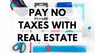 How To Pay No Taxes with Real Estate Investing