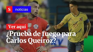 Colombia Vs. Chile, ¿prueba de fuego para Carlos Queiroz?   Semana Noticias