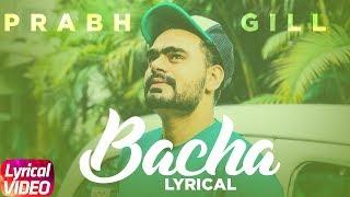 Bacha | Lyrical Video | Prabh Gill | Jaani | B Praak | Latest Punjabi Song 2018 | Speed Records