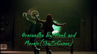Orasaadha By Vivek and Mervin(ShaZz Cover)