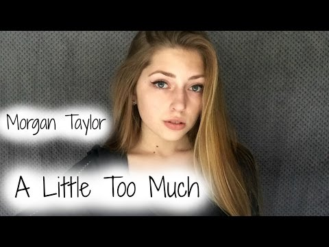 A Little Too Much (live cover) Morgan Taylor